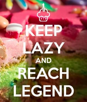 Keep Lazy and Reach Legend meme